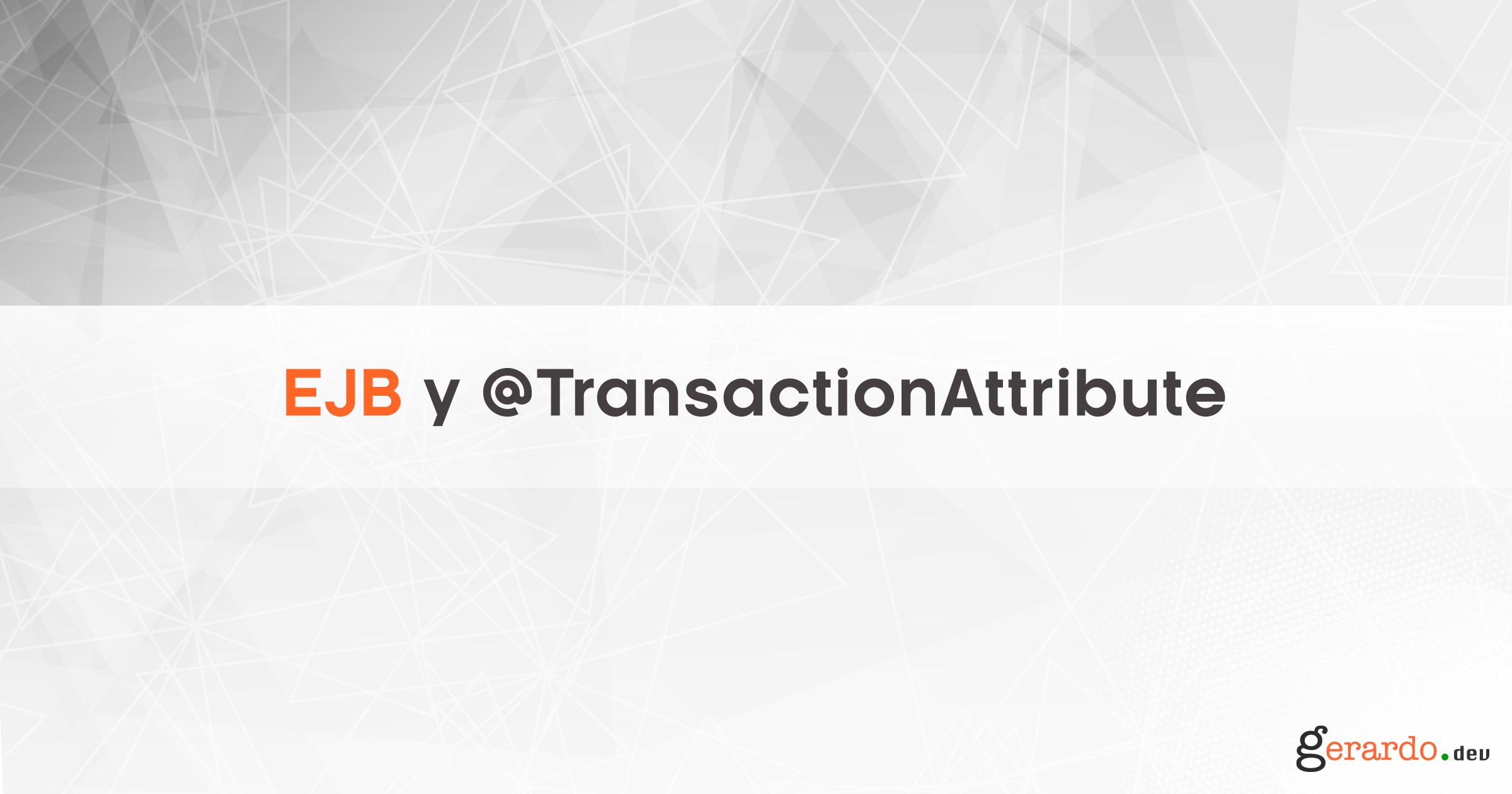 EJB y @TransactionAttribute