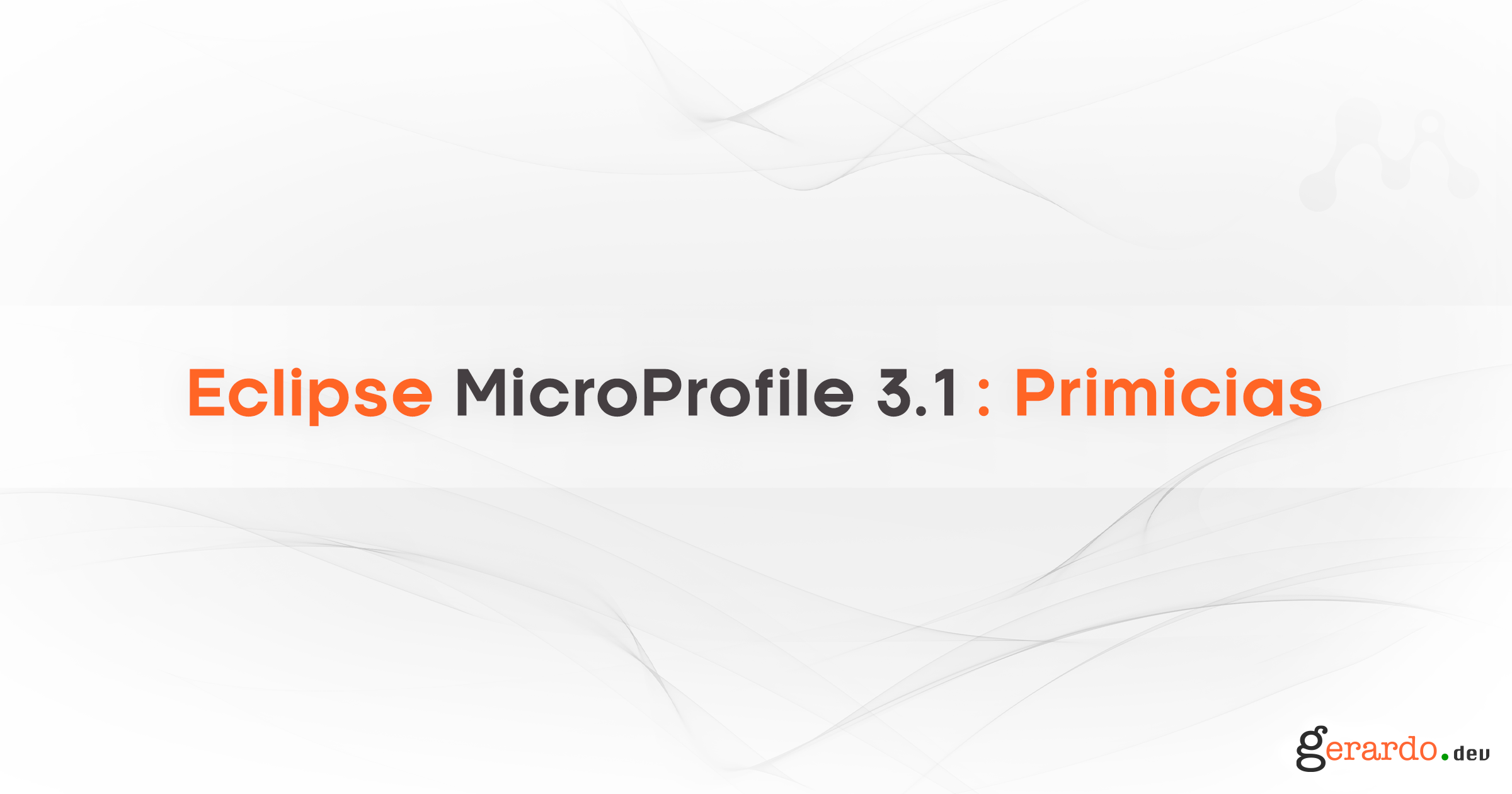 Eclipse MicroProfile 3.1: Primicias